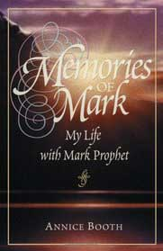Memories of Mark by Annice booth, her stories about Mark Prophet